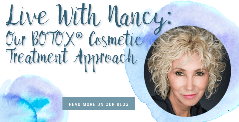 Live With Nancy: Our BOTOX Cosmetic Treatment Approach